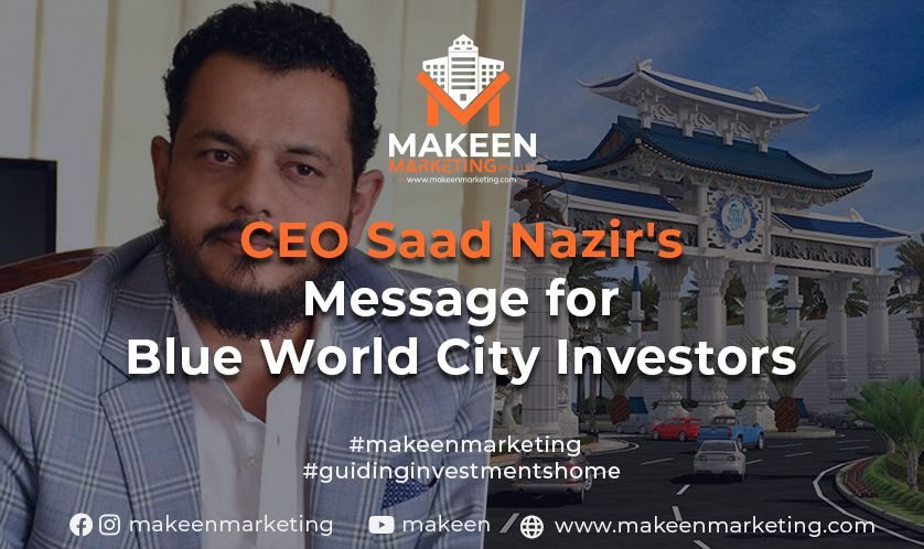 CEO Saad Nazir's Message for Blue World City Investors