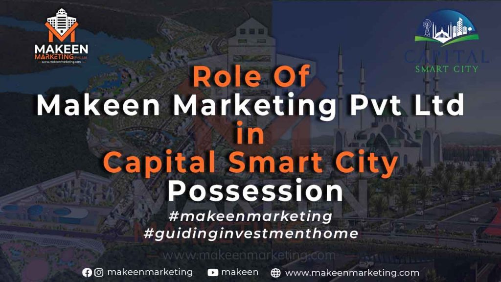 Role of Makeen Marketing Pvt Ltd in Capital Smart City Possession