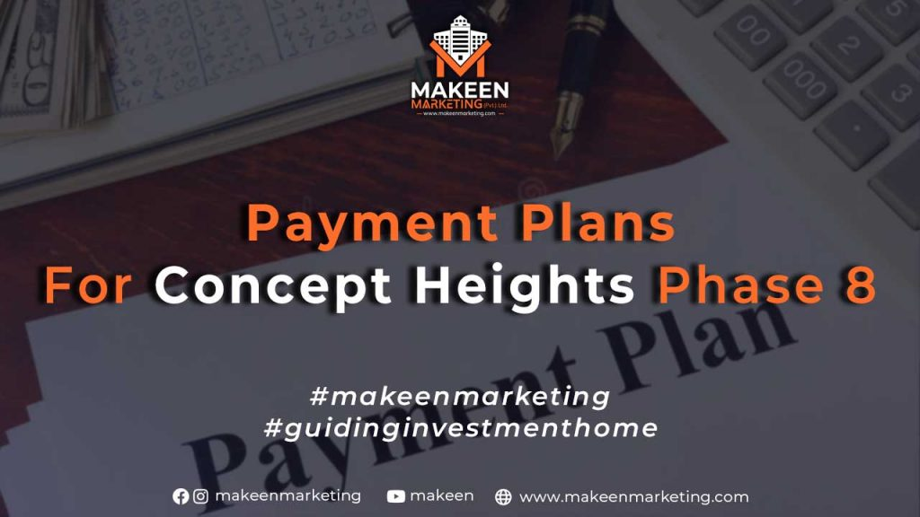 Payment Plans for Concept Heights Phase 8
