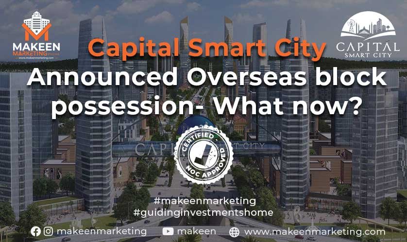 Capital Smart City Announced Overseas Block Possession— What now?