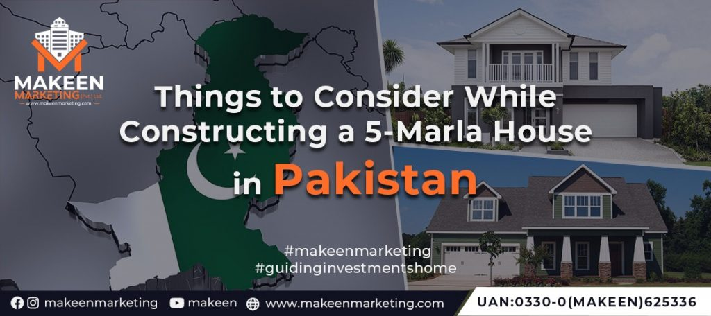 Things to Consider While Constructing your 5 Marla House Plan in Pakistan