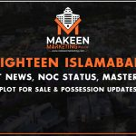 Eighteen Islamabad An Epitome Of Class   Details Of Latest News, Master Plan, NOC Status   Plot For Sale & Possession Update